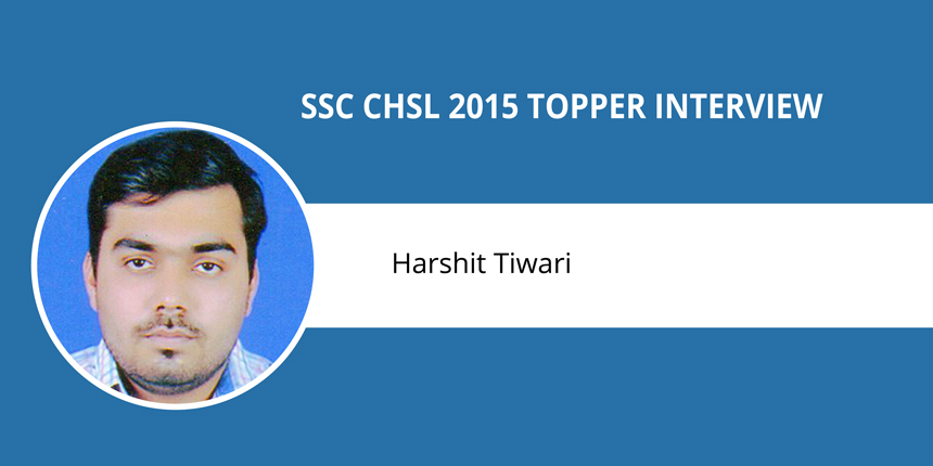 """SSC CHSL 2015 Topper Interview: Harshit Tiwari - """"Hard work and never-say-die attitude bring success"""""""