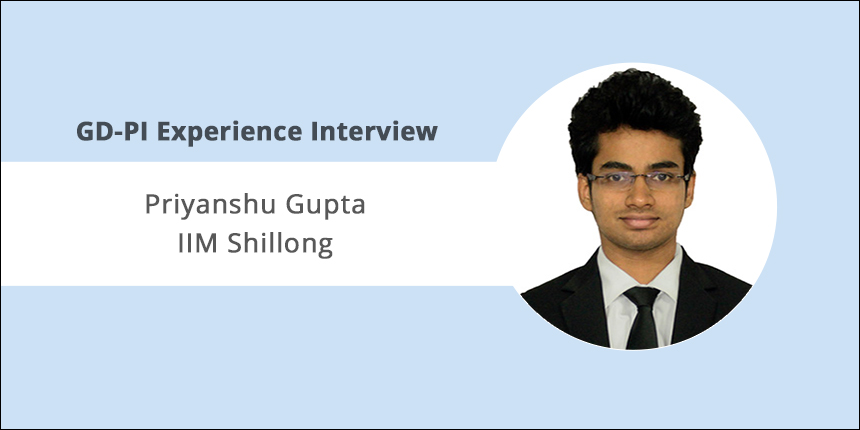IIM Shillong GD-PI Experience: Both, fluency of speech and cogent arguments are crucial, says Priyanshu Gupta