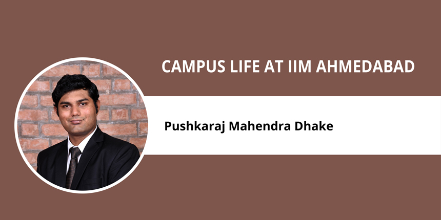 "Campus Life at IIM Ahmedabad: Pushkaraj Mahendra Dhake says, ""The rigour at IIM Ahmedabad is very high."""