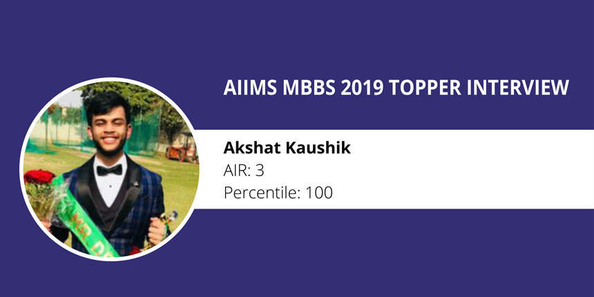 """AIIMS MBBS 2019 Topper Interview: """"Don't get demotivated during the exam """" says Akshat Kaushik, AIR 3"""