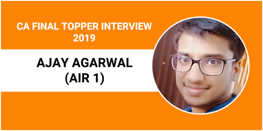 CA Final Topper Interview 2019: Ajay Agarwal (AIR 1) - Pick up ICAI study material and revise thrice