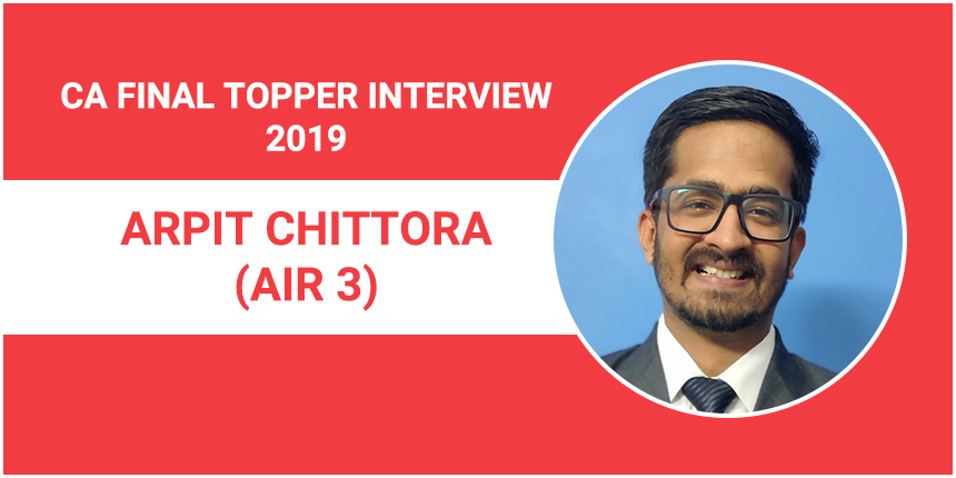 CA Final Topper Interview 2019: Arpit Chittora (AIR 3) - Time management, hard work & confidence are critical