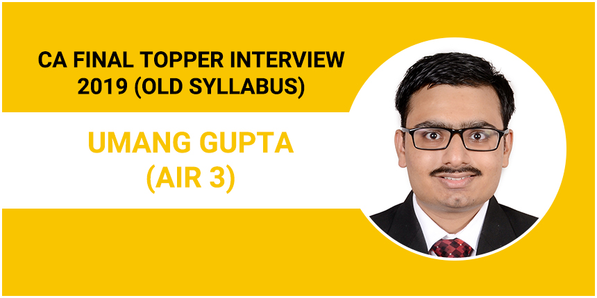 CA Final Topper Interview 2019: Umang Gupta (AIR 3) - Passion and strategic planning are imperative
