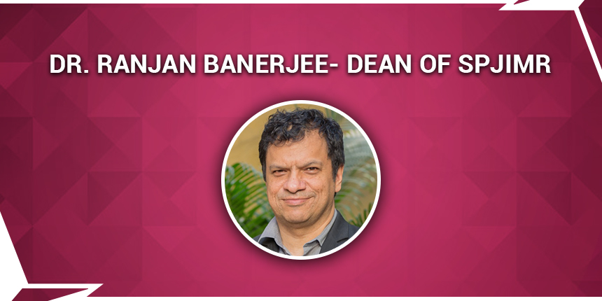 Dr. Ranjan Banerjee to continue as Dean of SPJIMR for another term of five years