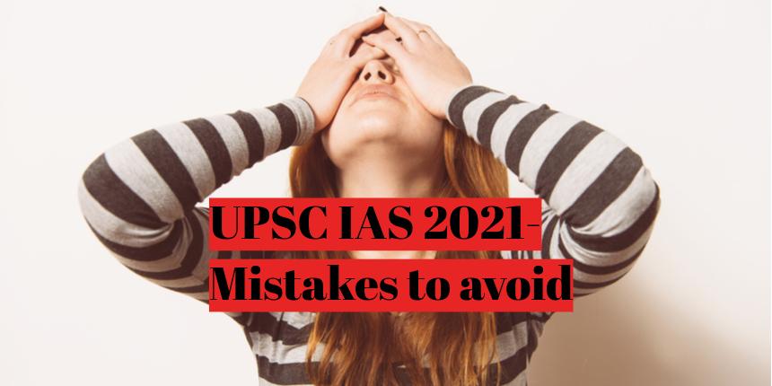 UPSC IAS 2021: Mistakes to avoid during preparation