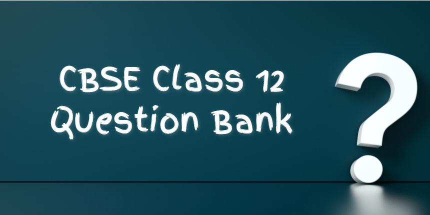 CBSE Board Exam 2021: Class 12 question bank available for 12 subjects
