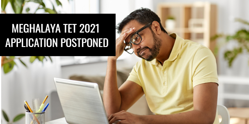 Meghalaya TET 2021 application postponed; New dates to be announced soon