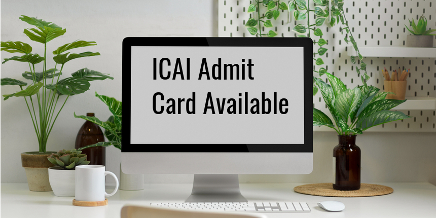 ICAI CA July session 2021: Admit card released for foundation, intermediate, final; Download here
