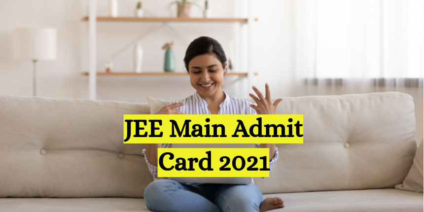 JEE Main Admit Card 2021 out for phase 3 at jeemain.nta.nic.in
