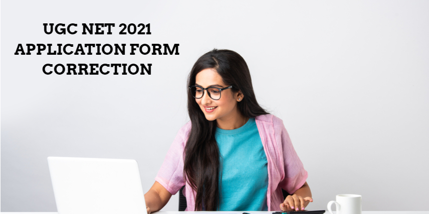 UGC NET Application Form 2021: Make corrections before last date at ugcnet.nta.nic.in