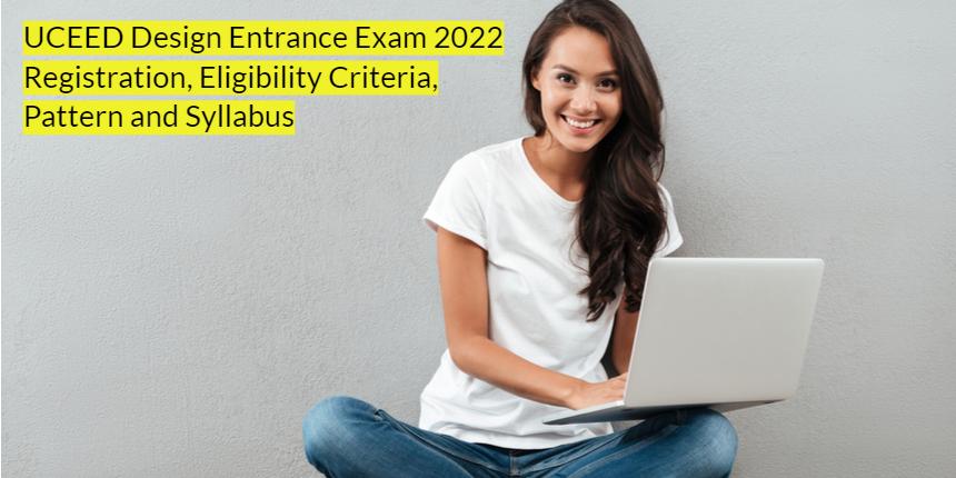 UCEED Design Entrance Exam: Registration, Eligibility Criteria, Pattern and Syllabus