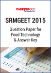 SRMGEET 2015 Question Paper for Food Technology & Answer Key
