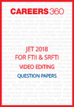 JET 2018 for FTII and SRFTII Video Editing Question Papers