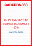 DU JAT BMS BBA N BA BUSINESS ECONOMICS II 2019 Question paper