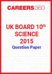 UK Board 10th Science 2015 Question Paper