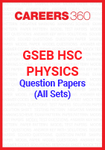 GSEB HSC Physics Question Papers (All Sets)