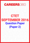 CTET 2016 Question Paper – September (Paper 2)