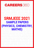 SRMJEEE 2021 Sample Papers (Physics, Chemistry, Maths)