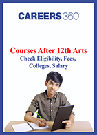 Courses After 12th Arts - Check Eligibility, Fees, Colleges, Salary