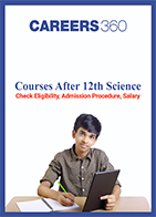 Courses After 12th Science - Check Eligibility, Admission Procedure, Salary