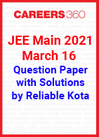 JEE Main 2021 March 16 Question Paper with Solutions by Reliable Kota
