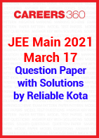 JEE Main 2021 March 17 question paper with solutions by Reliable Kota