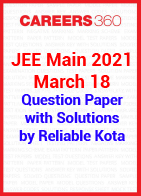 JEE Main 2021 March 18 question paper with solutions by Reliable Kota