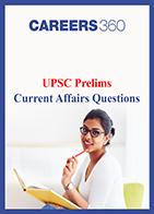 UPSC Prelims Current Affairs Questions
