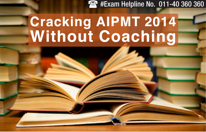 Cracking AIPMT 2014 without Coaching - Expert Speak