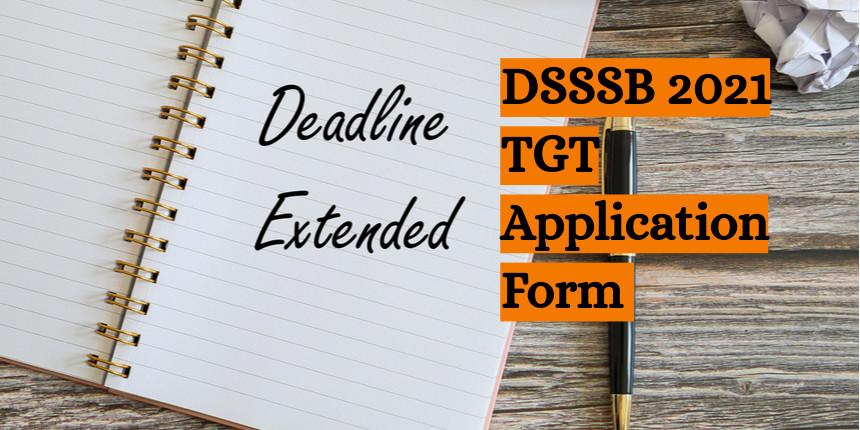 DSSSB TGT 2021 application form filling date extended; check details here