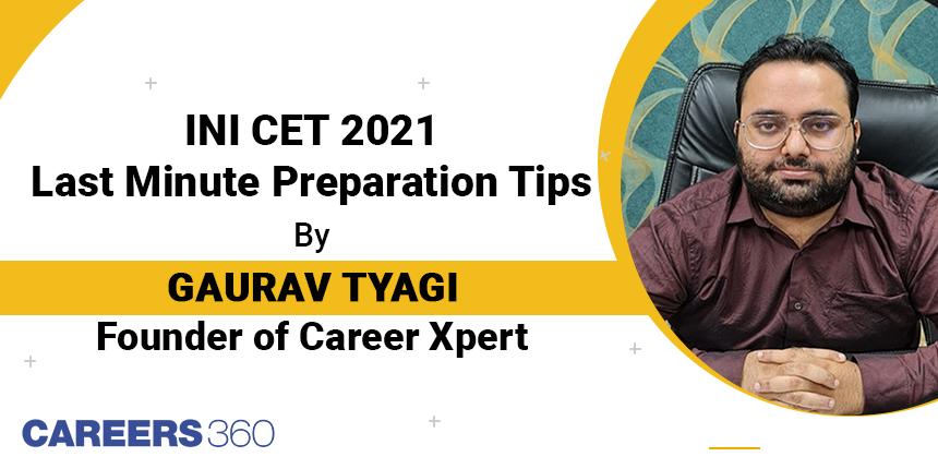 INI CET 2021 last minute preparation tips from expert Gaurav Tyagi, founder of Career Xpert