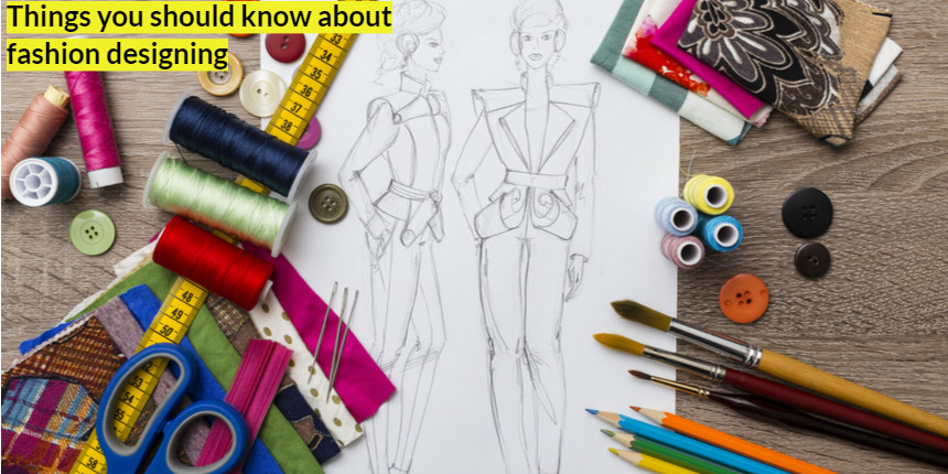 Things you should know about Fashion Designing: Courses, colleges, entrance exam, scope, top recruiters