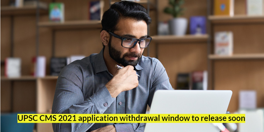 UPSC CMS application 2021 withdrawal link to be activated soon